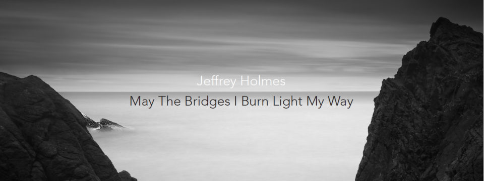 May the Bridges I Burn Light My Way